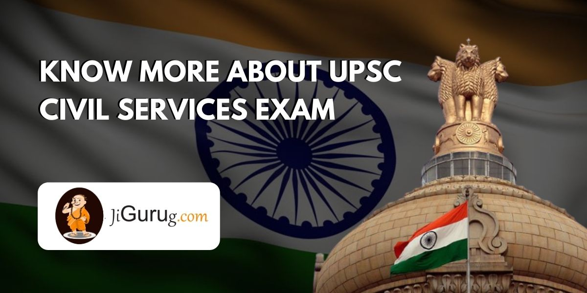 Know More About UPSC Exam