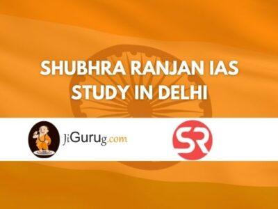 Shubhra Ranjan IAS Study Delhi Review