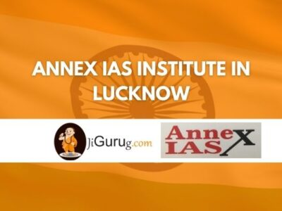 Annex IAS Institute in Lucknow Review