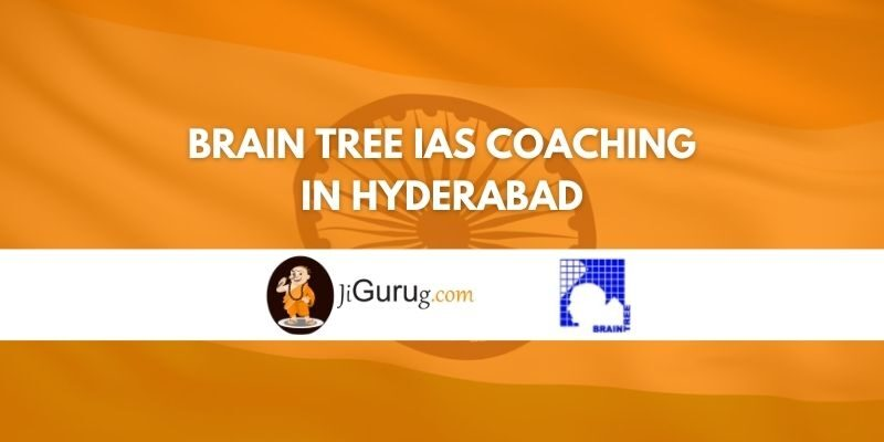 Brain Tree IAS Coaching in Hyderabad Review
