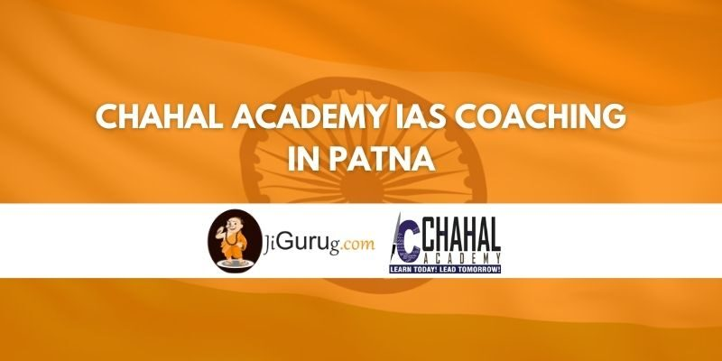 Chahal Academy IAS Coaching in Patna Review