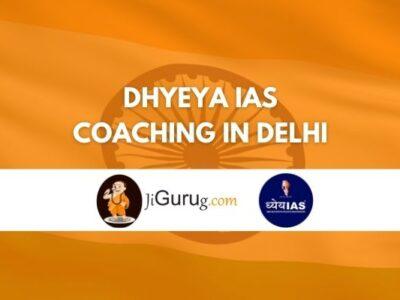 Dhyeya IAS Coaching in Delhi Review