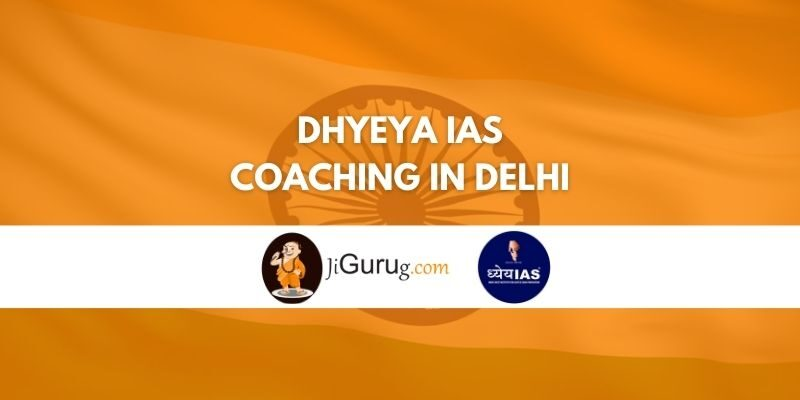 Dhyeya IAS Coaching in Delhi Review