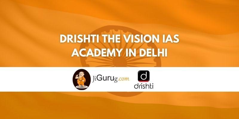 Drishti The Vision IAS Academy in Delhi Review