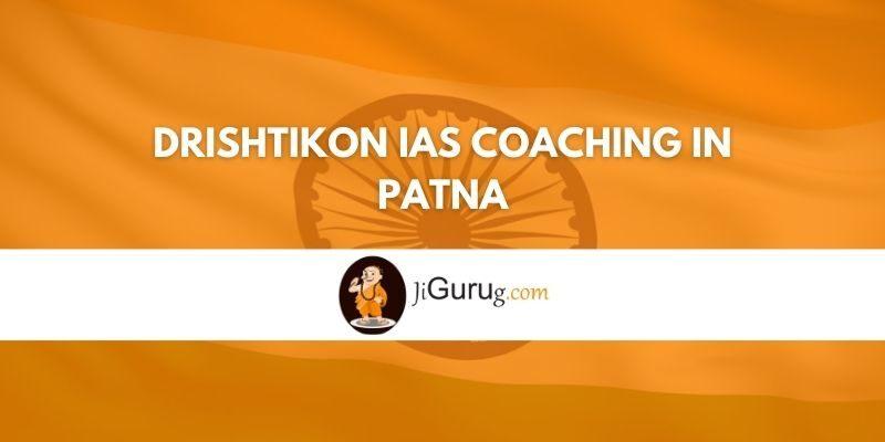 Drishtikon IAS Coaching in Patna Review