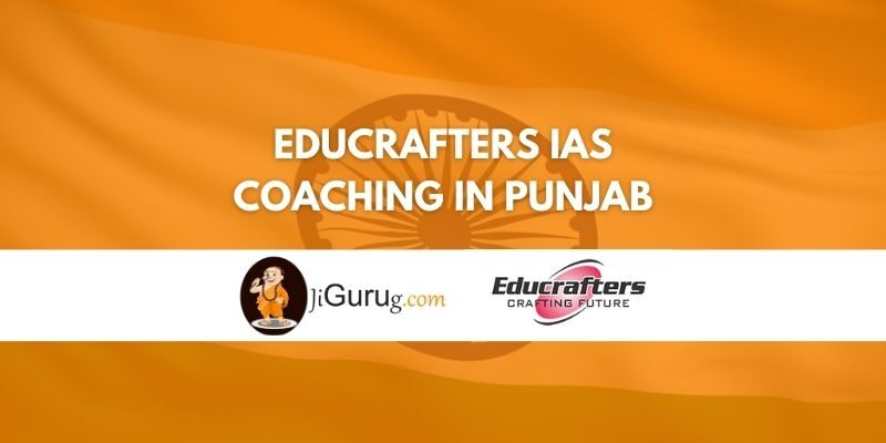 Educrafters IAS Coaching in Punjab Review