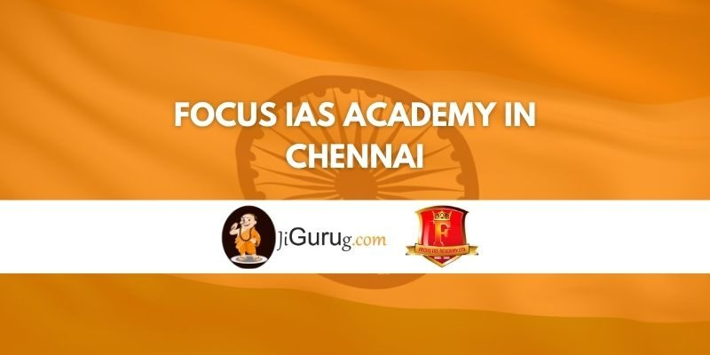 Focus IAS Academy in Chennai Review