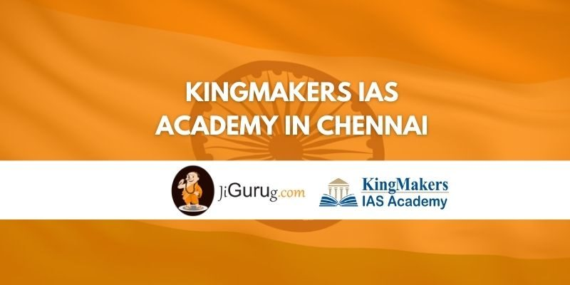 Kingmakers IAS Academy in Chennai Review