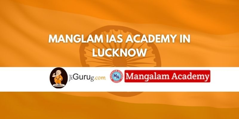 Manglam IAS Academy in Lucknow Review