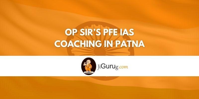 OP SIR'S PFE IAS Coaching in Patna Review