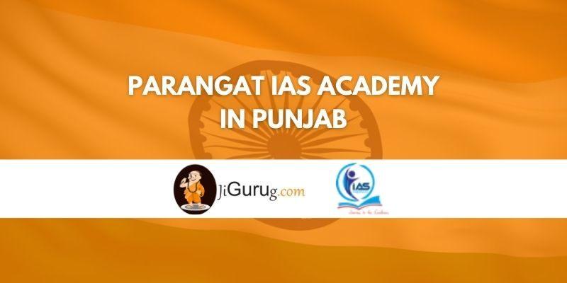 Parangat IAS Academy in Punjab Review