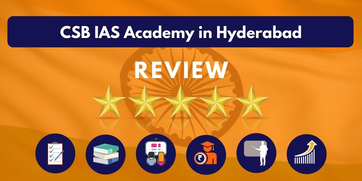Review of CSB IAS Academy in Hyderabad