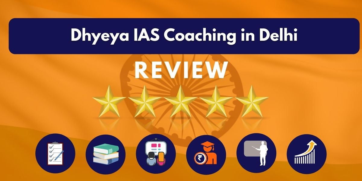 Review of Dhyeya IAS Coaching in Delhi