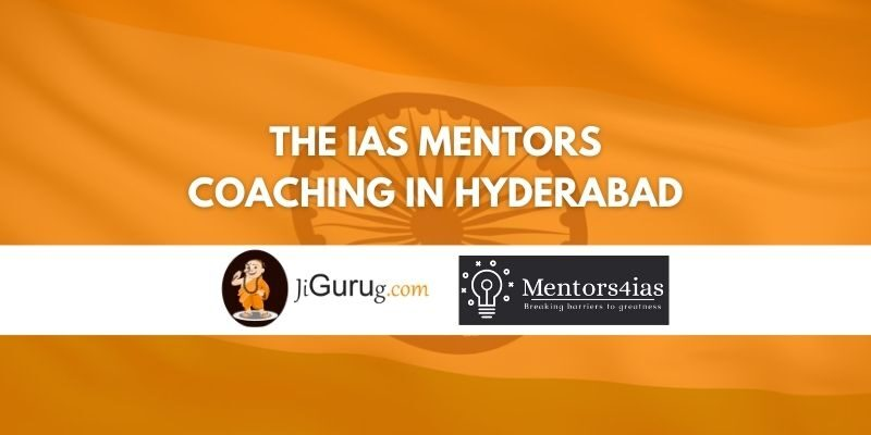 The IAS Mentors Coaching in Hyderabad Review