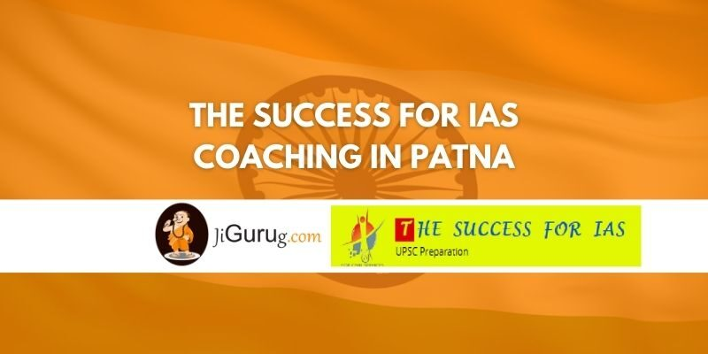 The Success for IAS Coaching in Patna Review