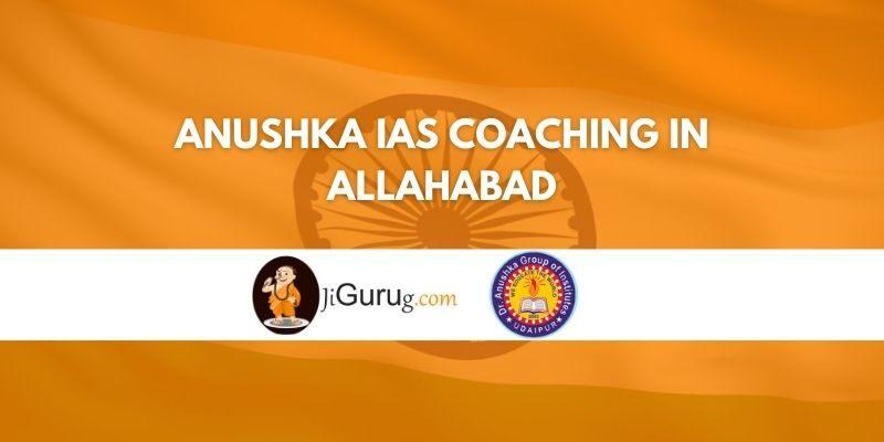 Anushka IAS Coaching in Allahabad Review
