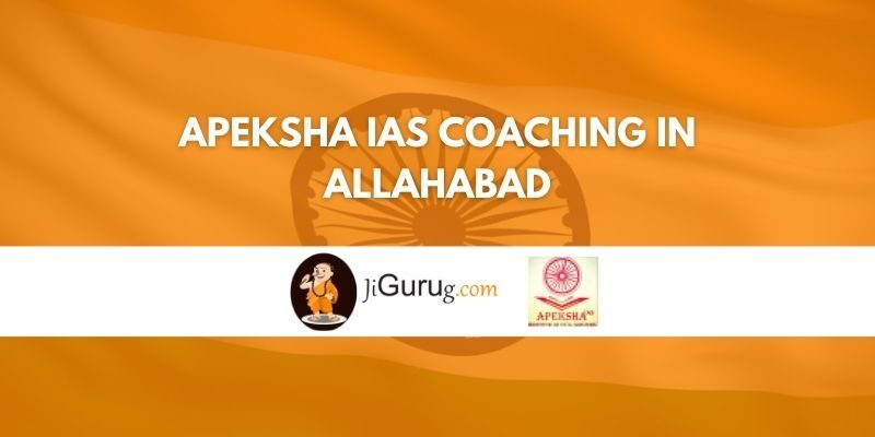 Apeksha IAS Coaching in Allahabad Review
