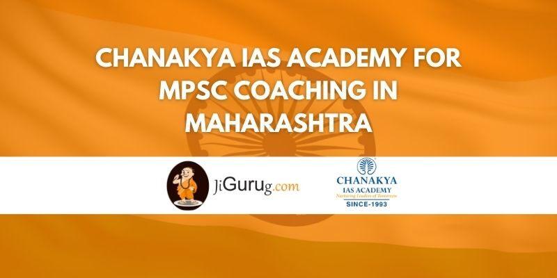 Chanakya IAS Academy for MPSC Coaching in Maharashtra Review
