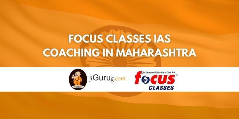 Focus Classes IAS Coaching in Maharashtra Review