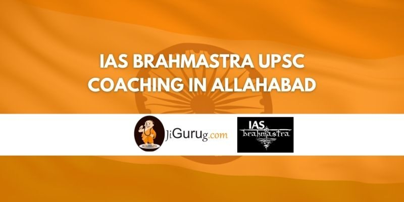 IAS Brahmastra UPSC Coaching in Allahabad Review