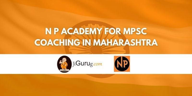 N P Academy for MPSC Coaching in Maharashtra Review