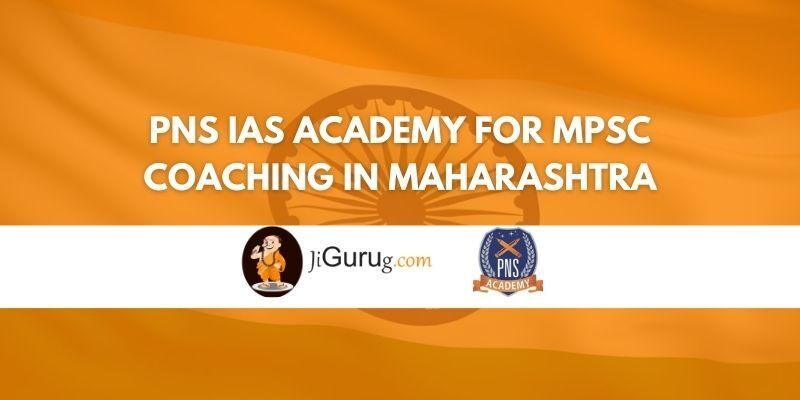 PNS IAS Academy for MPSC Coaching in Maharashtra Review