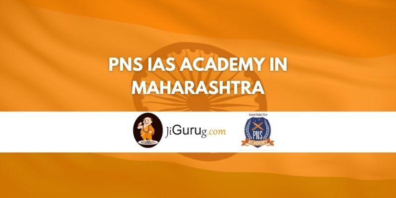 PNS IAS Academy in Maharashtra Review