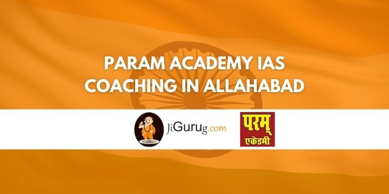 Param Academy IAS Coaching in Allahabad Review