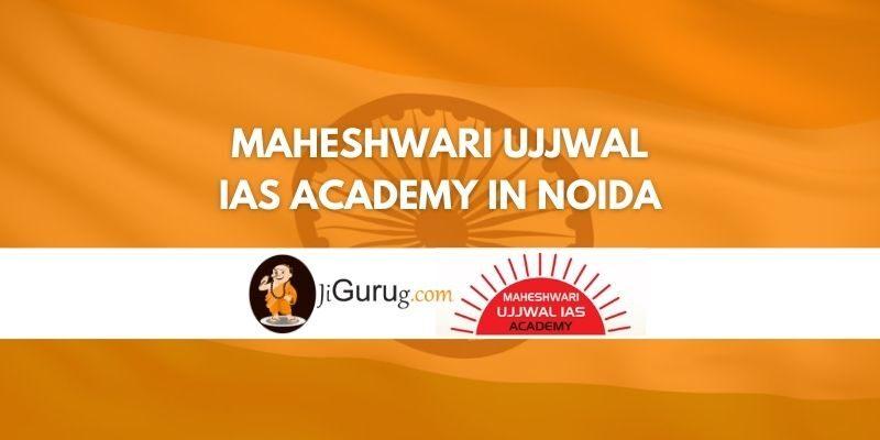 Review Maheshwari Ujjwal IAS Academy in Noida