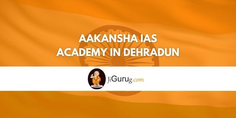 Review of Aakansha IAS Academy in Dehradun