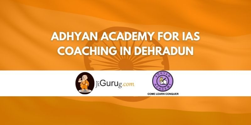 Review of Adhyan Academy for IAS Coaching in Dehradun