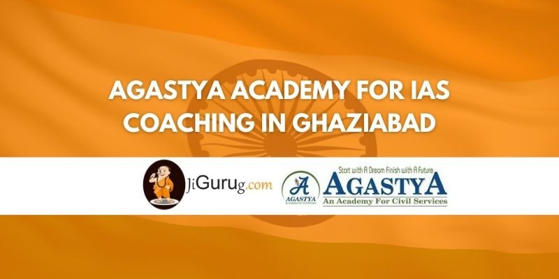 Review of Agastya Academy for IAS Coaching in Ghaziabad