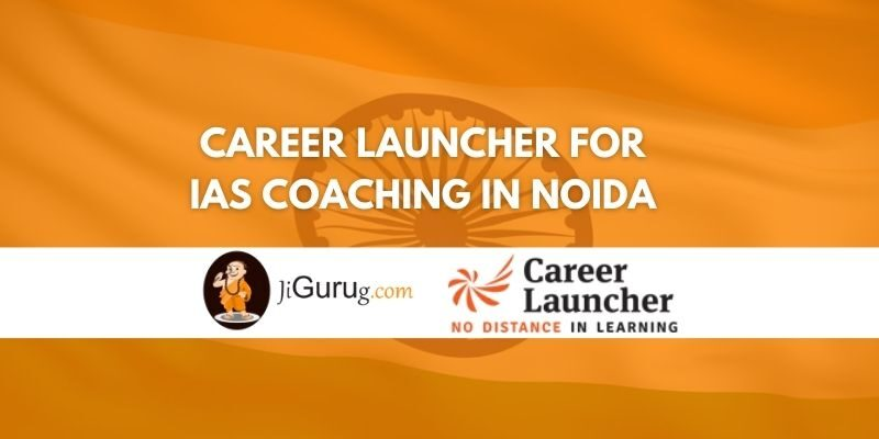 Review of Career Launcher for IAS Coaching in Noida