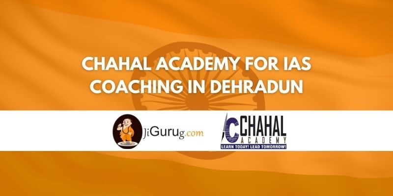 Review of Chahal Academy for IAS Coaching in Dehradun