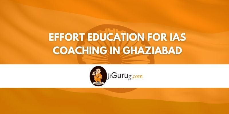 Review of Effort Education for IAS Coaching in Ghaziabad