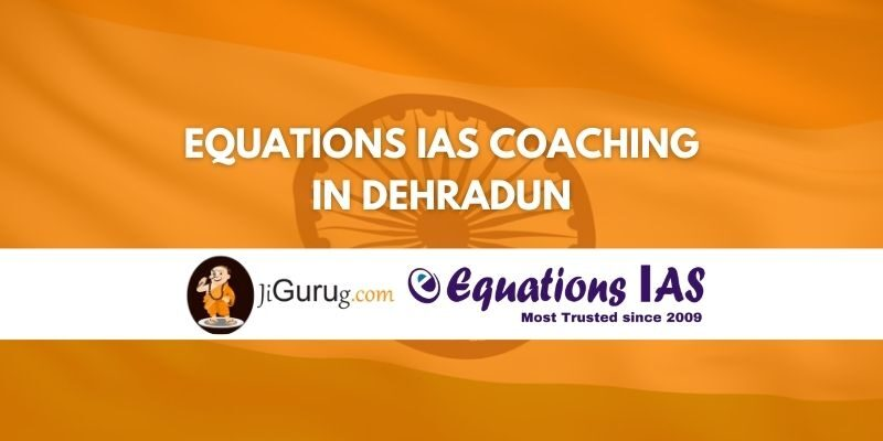 Review of Equations IAS Coaching in Dehradun