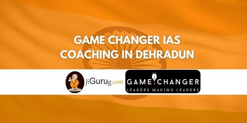 Review of Game Changer IAS Coaching in Dehradun