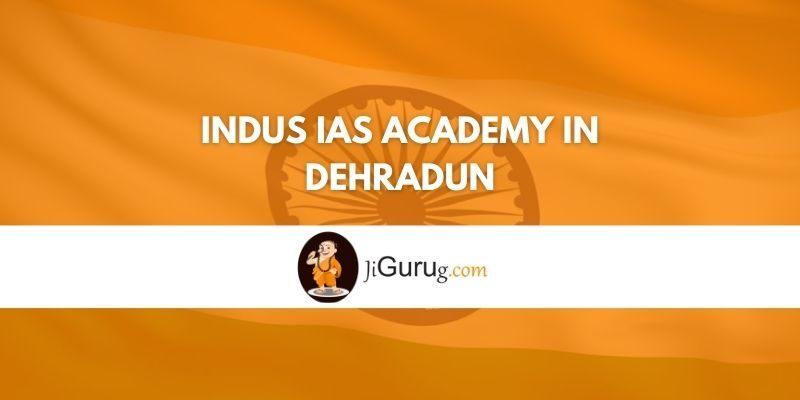 Review of Indus IAS Academy in Dehradun