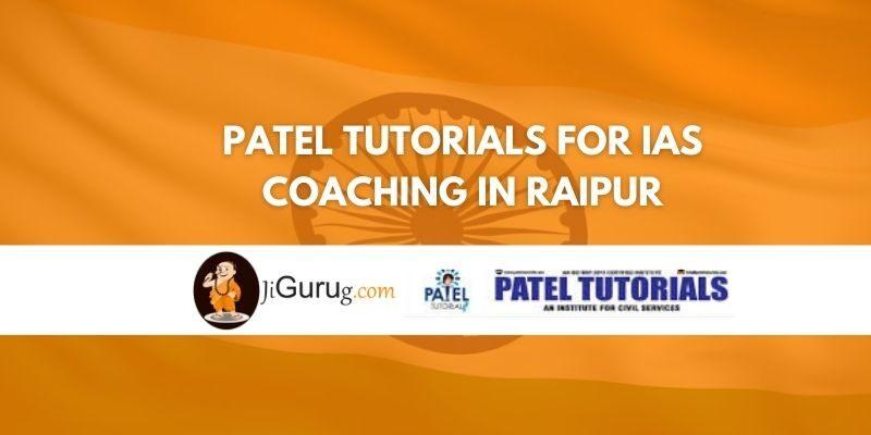 Review of Patel Tutorials for IAS Coaching in Raipur