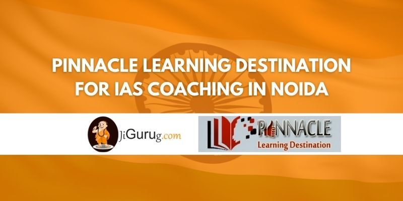 Review of Pinnacle Learning Destination for IAS Coaching in Noida
