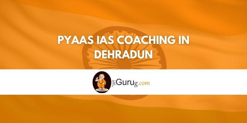 Review of Pyaas IAS Coaching in Dehradun