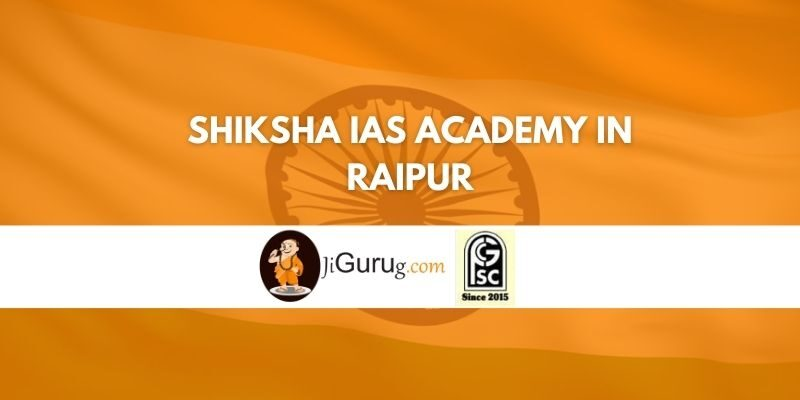 Review of Shiksha IAS Academy in Raipur