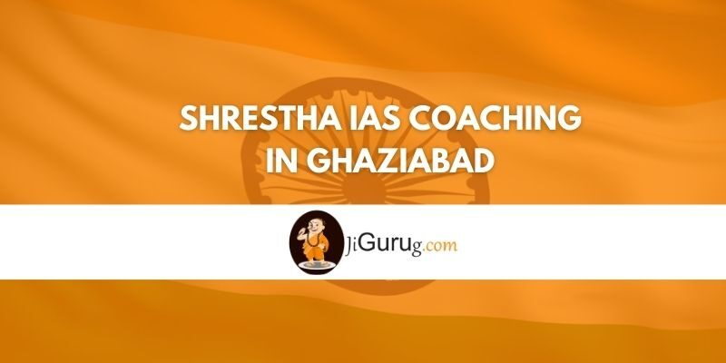 Review of Shrestha IAS Coaching in Ghaziabad