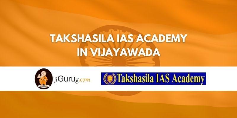 Review of Takshasila IAS Academy in Vijayawada