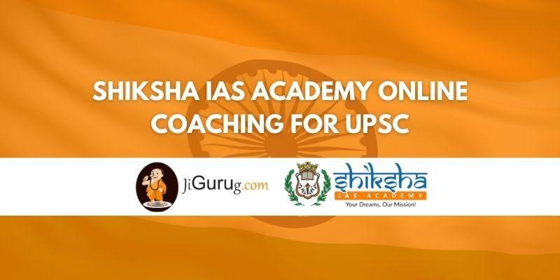 Shiksha IAS Academy Online Coaching for UPSC Review