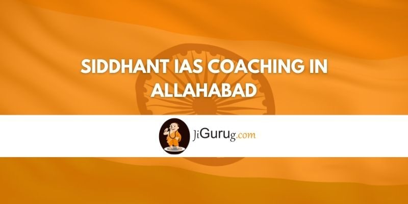 Siddhant IAS Coaching in Allahabad Review