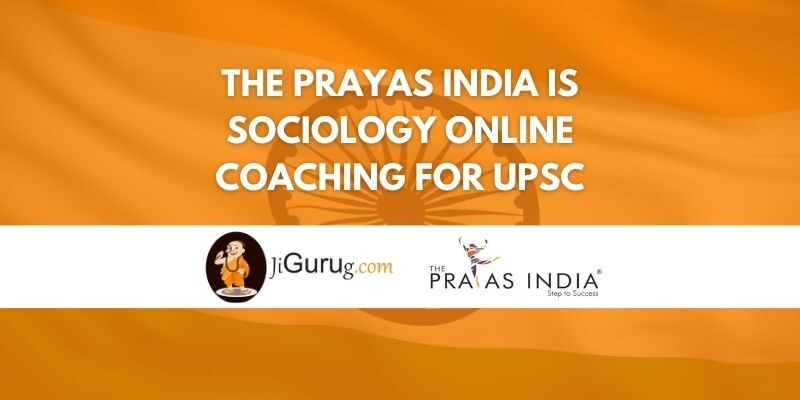 The Prayas India is Sociology Online Coaching for UPSC Review