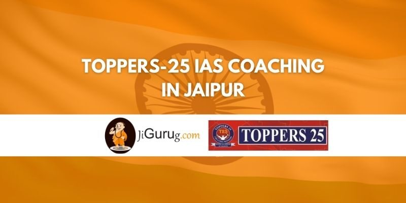 Toppers-25 IAS coaching in Jaipur Review