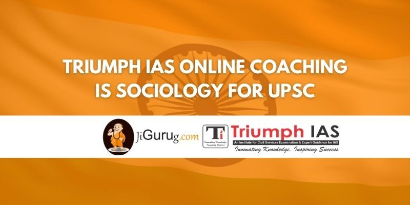 Triumph IAS Online Coaching is Sociology for UPSC Review