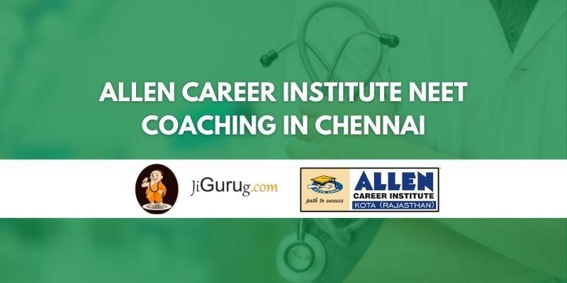 ALLEN Career Institute NEET Coaching in Chennai Review